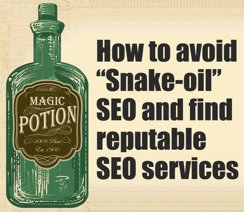 "How To Avoid ""Snake-oil"" SEO And Find Reputable SEO Services"